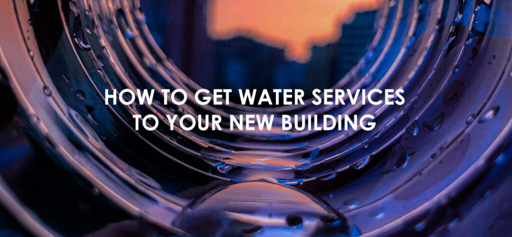 How to get Water Services to your new building?
